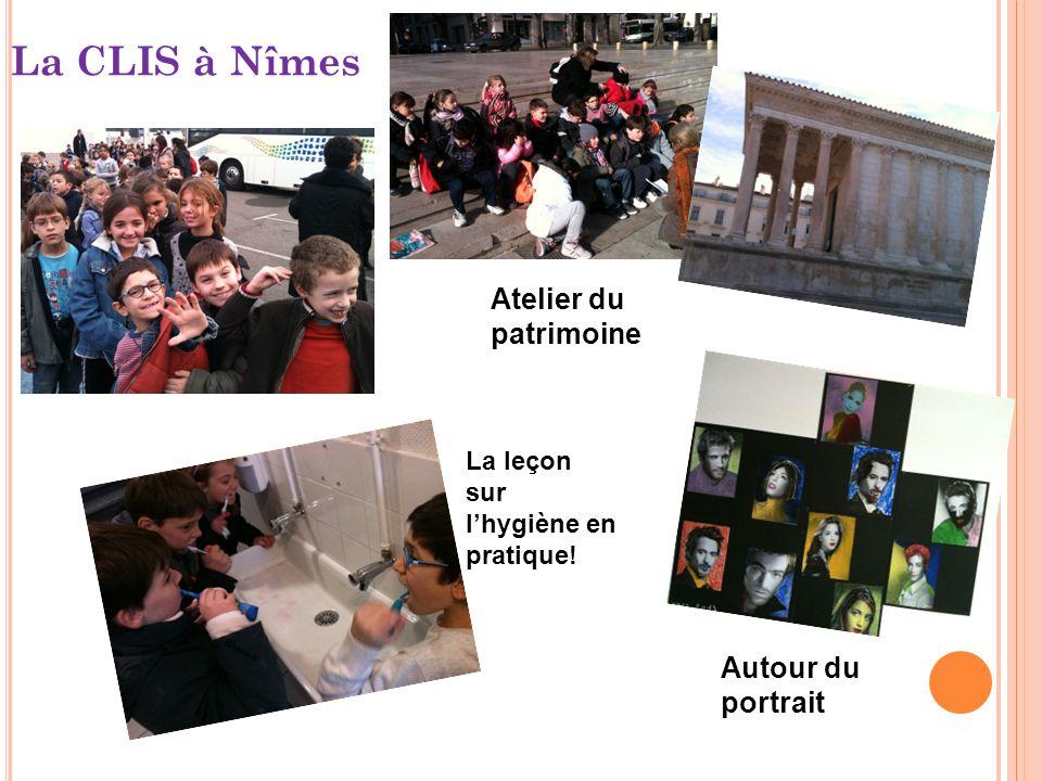 La CLIS à Nîmes La leçon sur lhygiène en pratique! Atelier du patrimoine Autour du portrait