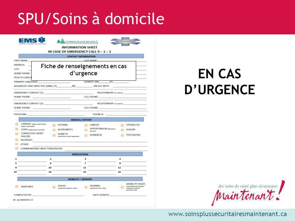 www.soinsplussecuritairesmaintenant.ca SPU/Soins à domicile EN CAS DURGENCE Fiche de renseignements en cas durgence