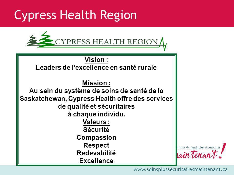 www.soinsplussecuritairesmaintenant.ca Cypress Health Region Vision : Leaders de l'excellence en santé rurale Mission : Au sein du système de soins de