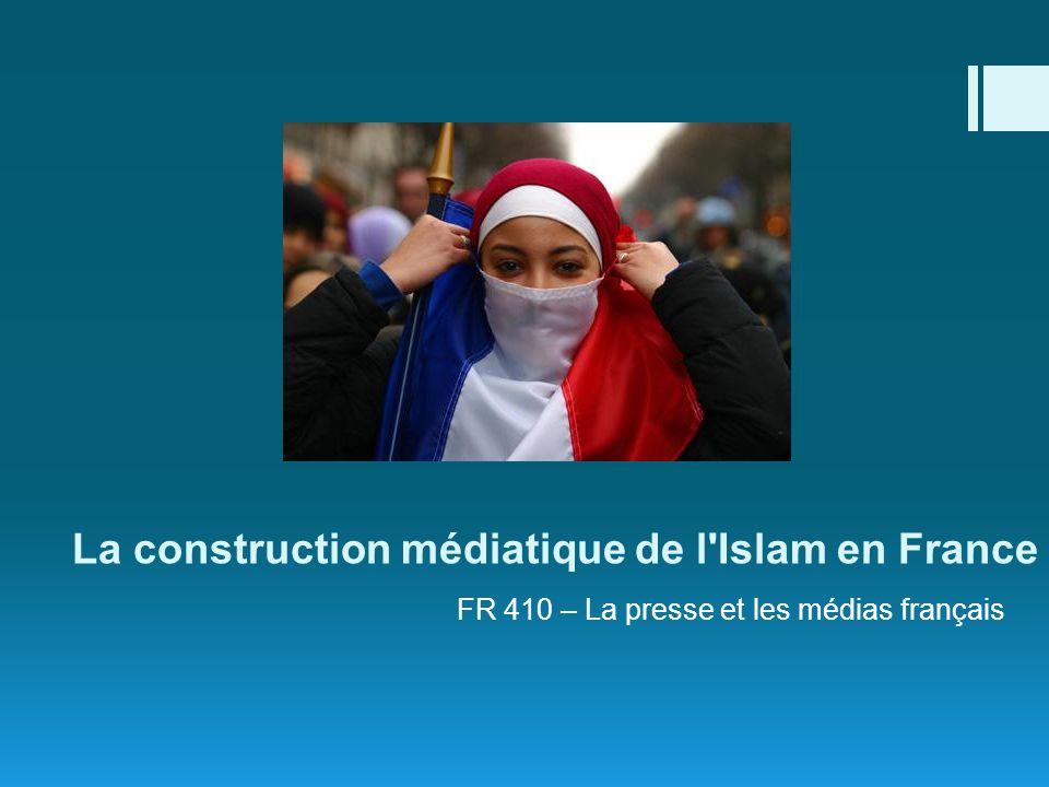 La construction médiatique de l'Islam en France FR 410 – La presse et les médias français
