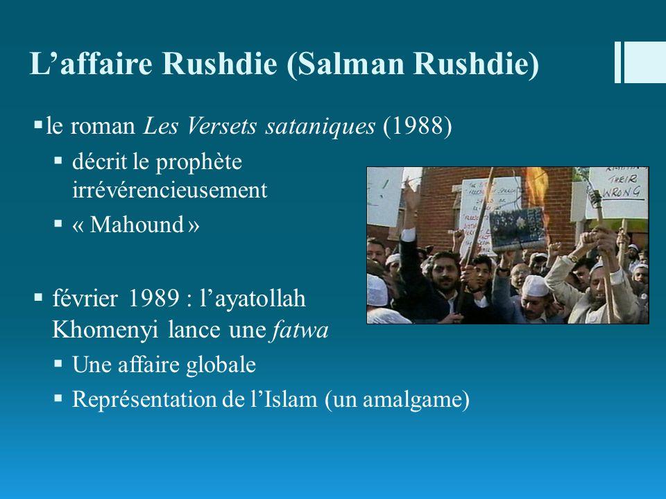 Laffaire Rushdie (Salman Rushdie) le roman Les Versets sataniques (1988) décrit le prophète irrévérencieusement « Mahound » février 1989 : layatollah