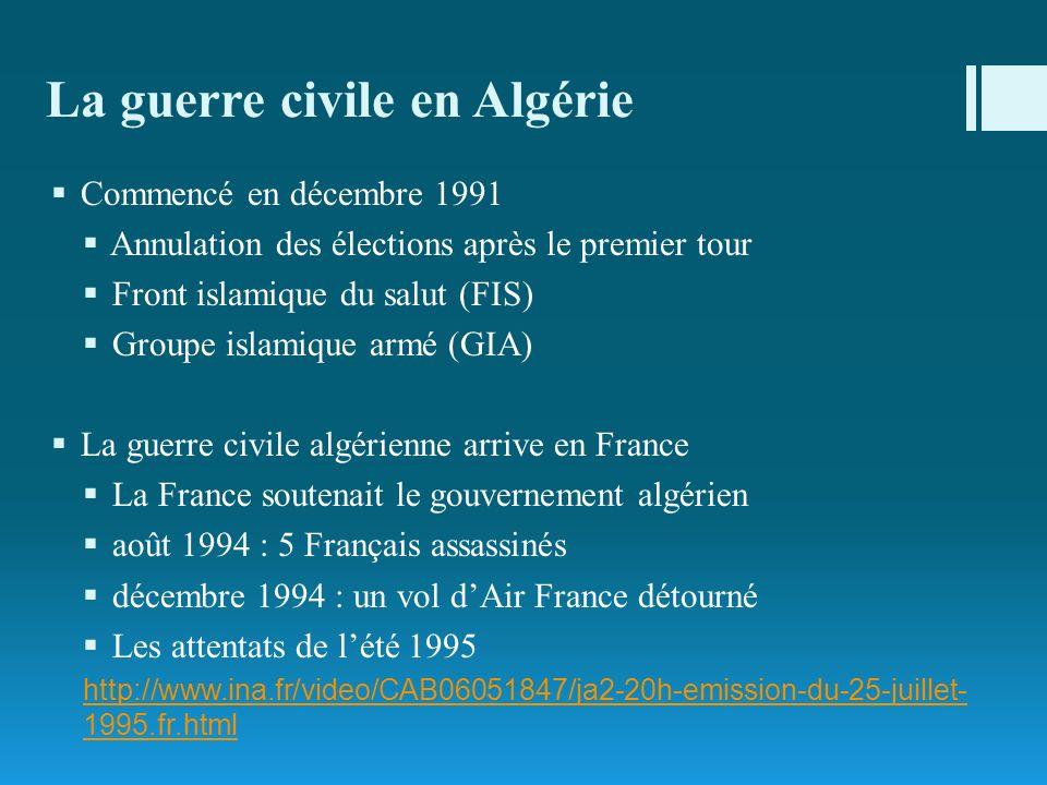 La guerre civile en Algérie Commencé en décembre 1991 Annulation des élections après le premier tour Front islamique du salut (FIS) Groupe islamique a