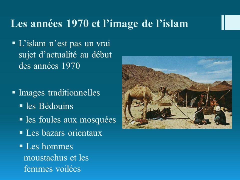 Les années 1970 et limage de lislam Lislam nest pas un vrai sujet dactualité au début des années 1970 Images traditionnelles les Bédouins les foules a