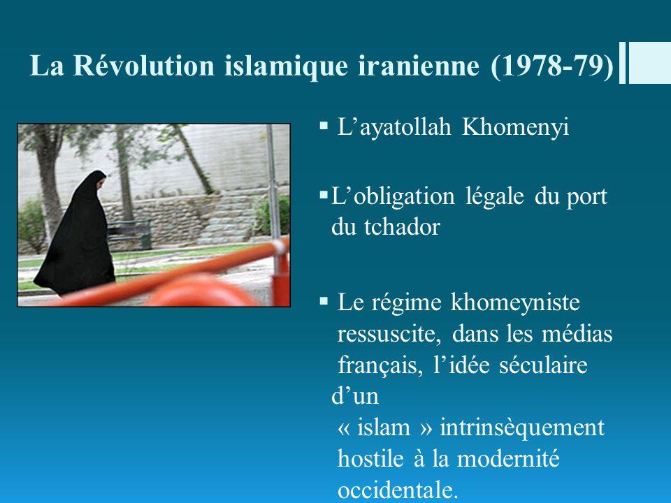 La Révolution islamique iranienne (1978-79) Layatollah Khomenyi Lobligation légale du port du tchador Le régime khomeyniste ressuscite, dans les média