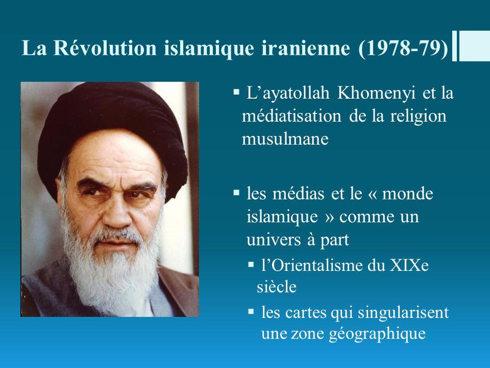 La Révolution islamique iranienne (1978-79) Layatollah Khomenyi et la médiatisation de la religion musulmane les médias et le « monde islamique » comm