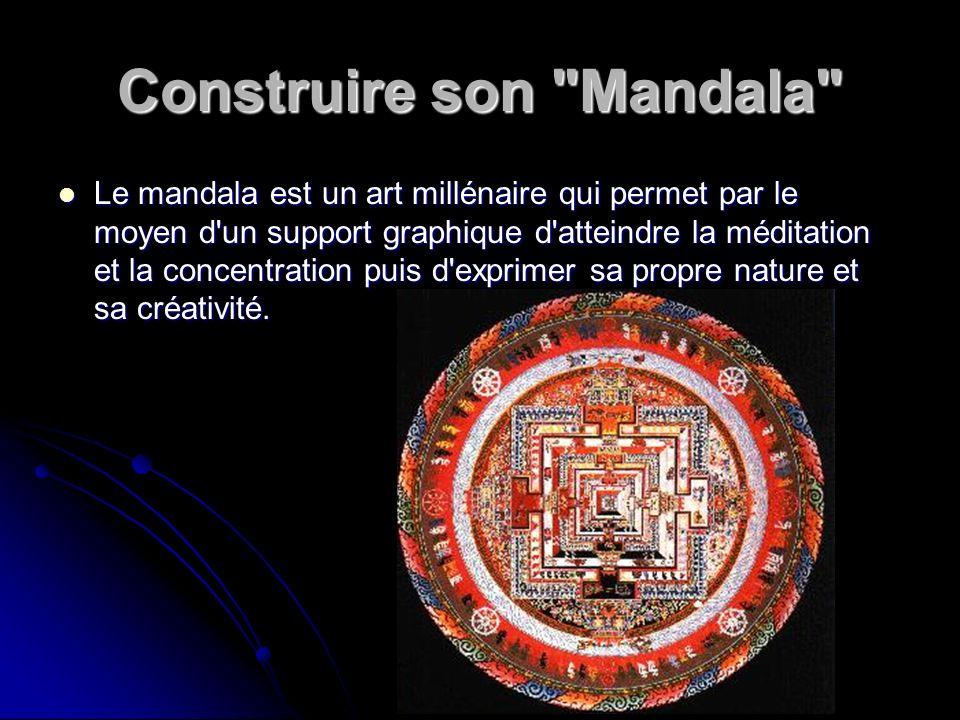Construire son Mandala Ses vertus thérapeutiques permettent de retrouver l équilibre (le recentrage), la connaissance de soi (intuition créative et interprétation de ses propres créations), l apaisement et le calme intérieur (concentration et oubli des soucis) nécessaires pour vivre harmonieusement.