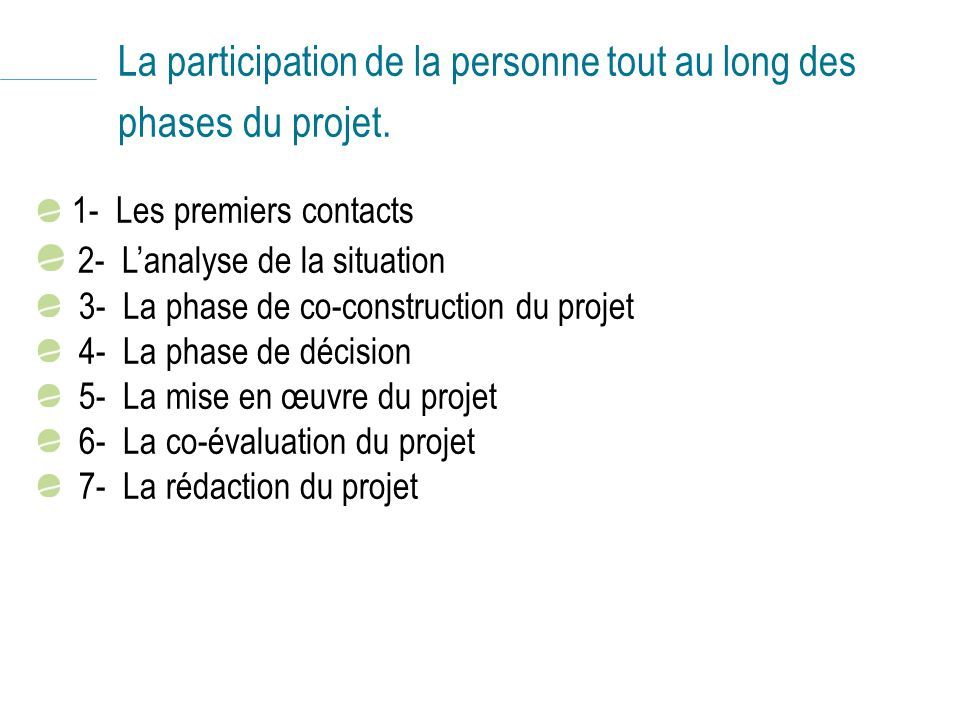 La participation de la personne tout au long des phases du projet. 1- Les premiers contacts 2- Lanalyse de la situation 3- La phase de co-construction