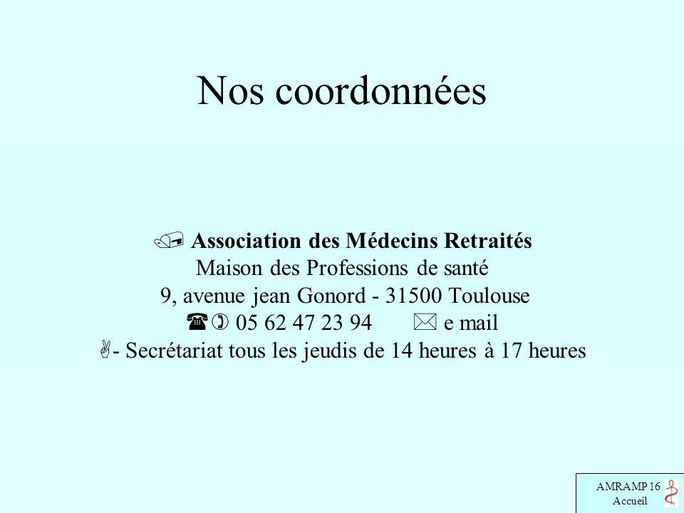 AMRAMP 16 Accueil Nos coordonnées Association des Médecins Retraités Maison des Professions de santé 9, avenue jean Gonord - 31500 Toulouse 05 62 47 2