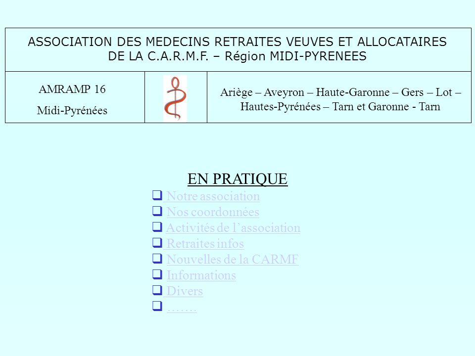 ASSOCIATION DES MEDECINS RETRAITES VEUVES ET ALLOCATAIRES DE LA C.A.R.M.F. – Région MIDI-PYRENEES AMRAMP 16 Midi-Pyrénées Ariège – Aveyron – Haute-Gar