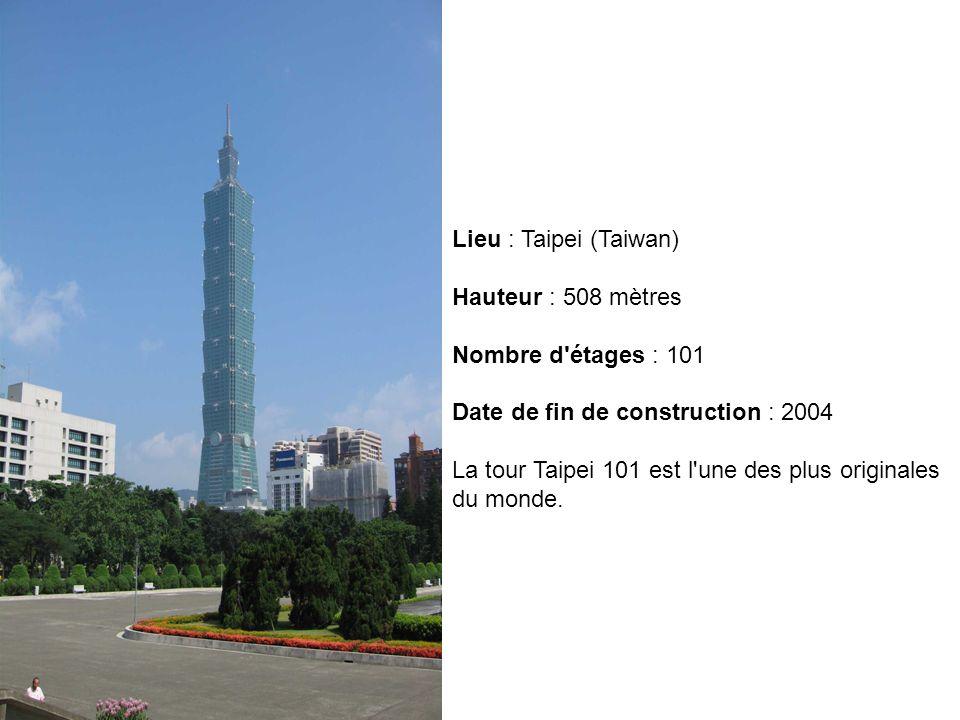 Lieu : Taipei (Taiwan) Hauteur : 508 mètres Nombre d'étages : 101 Date de fin de construction : 2004 La tour Taipei 101 est l'une des plus originales
