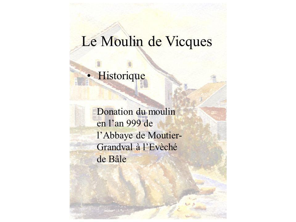 Le Moulin de Vicques Historique Donation du moulin en lan 999 de lAbbaye de Moutier- Grandval à lEvèché de Bâle