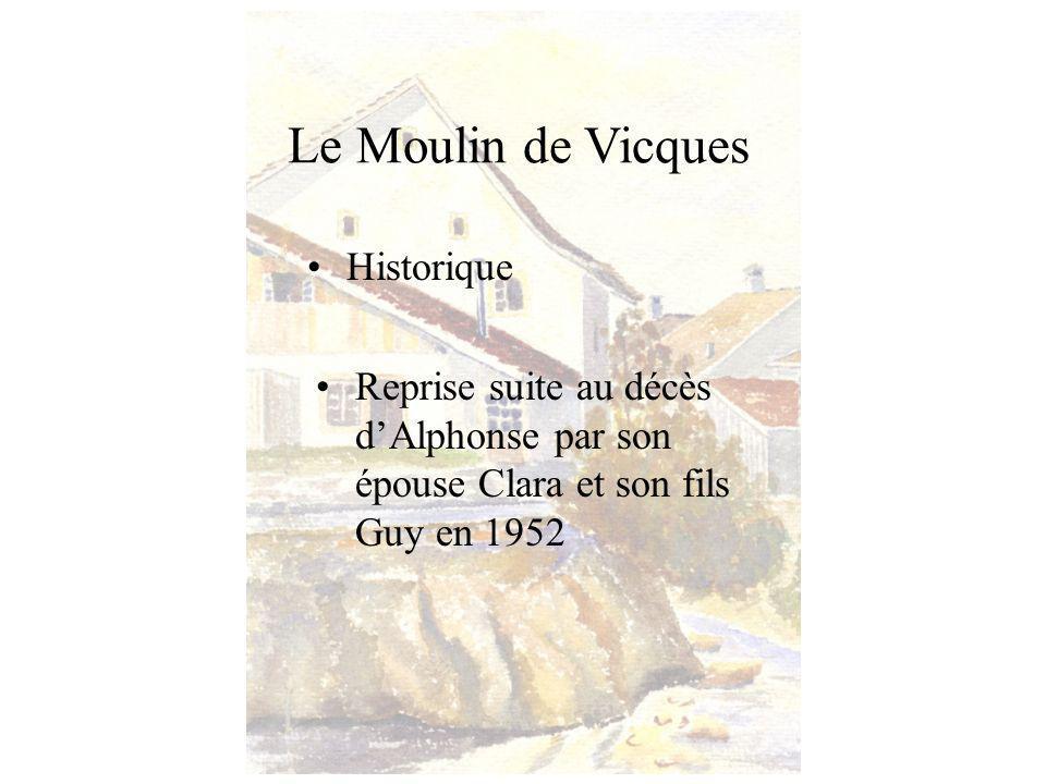 Le Moulin de Vicques Historique Reprise suite au décès dAlphonse par son épouse Clara et son fils Guy en 1952