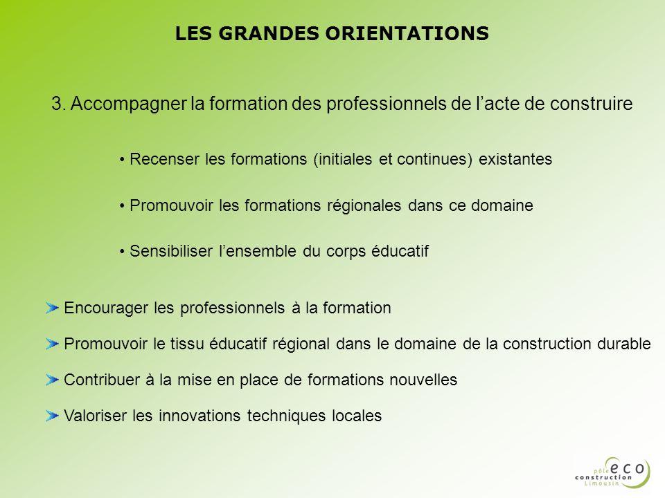 LES GRANDES ORIENTATIONS Recenser les formations (initiales et continues) existantes Promouvoir les formations régionales dans ce domaine Sensibiliser