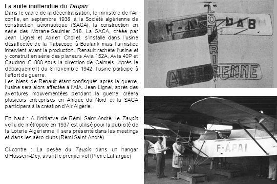 La suite inattendue du Taupin Dans le cadre de la décentralisation, le ministère de lAir confie, en septembre 1938, à la Société algérienne de constru