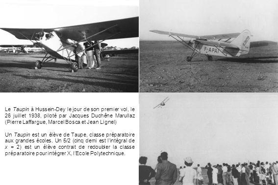 Le Taupin à Hussein-Dey le jour de son premier vol, le 26 juillet 1938, piloté par Jacques Duchêne Marullaz (Pierre Laffargue, Marcel Bosca et Jean Li