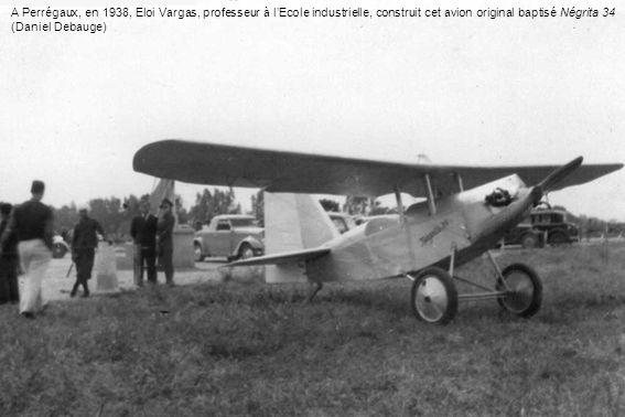 A Perrégaux, en 1938, Eloi Vargas, professeur à lEcole industrielle, construit cet avion original baptisé Négrita 34 (Daniel Debauge)