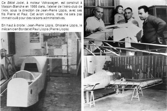 Ce Bébé Jodel, à moteur Volkswagen, est construit à Maison-Blanche en 1955 dans, latelier de lAéro-club de lAIA, sous la direction de Jean-Pierre Llop