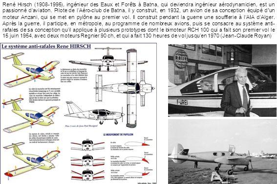 René Hirsch (1908-1995), ingénieur des Eaux et Forêts à Batna, qui deviendra ingénieur aérodynamicien, est un passionné daviation. Pilote de lAéro-clu