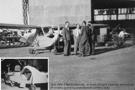 Vers 1956 à Maison-Blanche, un avion dorigine inconnue construit par un amateur oranais (Lucien Seres et Juliette Costa)