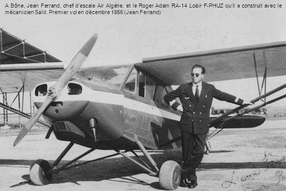 A Bône, Jean Ferrand, chef descale Air Algérie, et le Roger Adam RA-14 Loisir F-PHUZ quil a construit avec le mécanicien Saïd. Premier vol en décembre