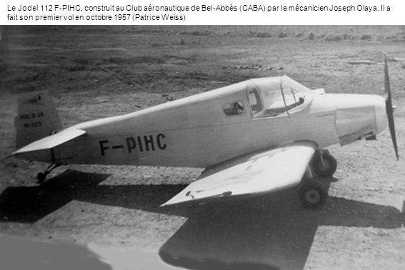Le Jodel 112 F-PIHC, construit au Club aéronautique de Bel-Abbès (CABA) par le mécanicien Joseph Olaya. Il a fait son premier vol en octobre 1957 (Pat