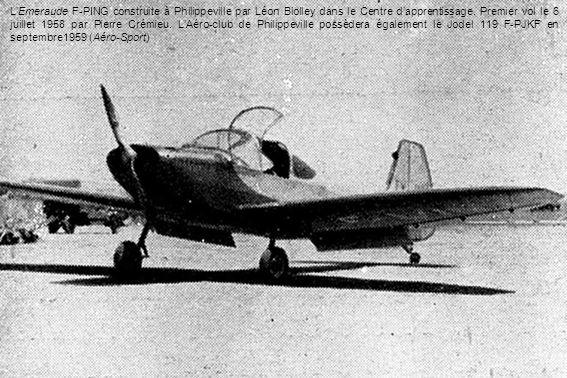 LEmeraude F-PING construite à Philippeville par Léon Biolley dans le Centre dapprentissage. Premier vol le 6 juillet 1958 par Pierre Crémieu. LAéro-cl