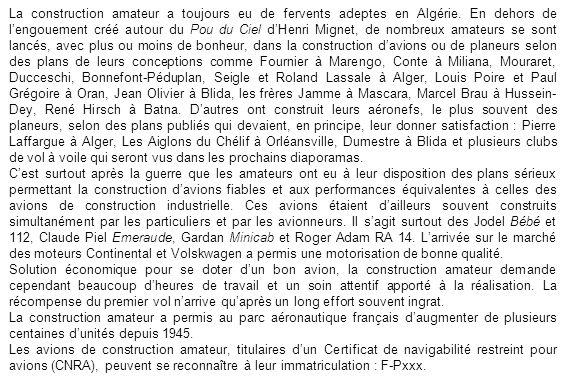 La construction amateur a toujours eu de fervents adeptes en Algérie. En dehors de lengouement créé autour du Pou du Ciel dHenri Mignet, de nombreux a