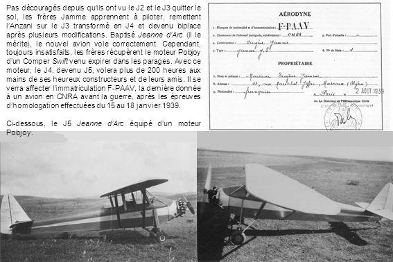 Pas découragés depuis quils ont vu le J2 et le J3 quitter le sol, les frères Jamme apprennent à piloter, remettent lAnzani sur le J3 transformé en J4