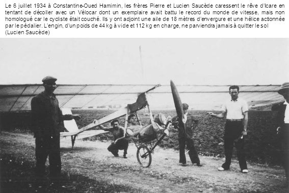 Le 6 juillet 1934 à Constantine-Oued Hamimin, les frères Pierre et Lucien Saucède caressent le rêve dIcare en tentant de décoller avec un Vélocar dont