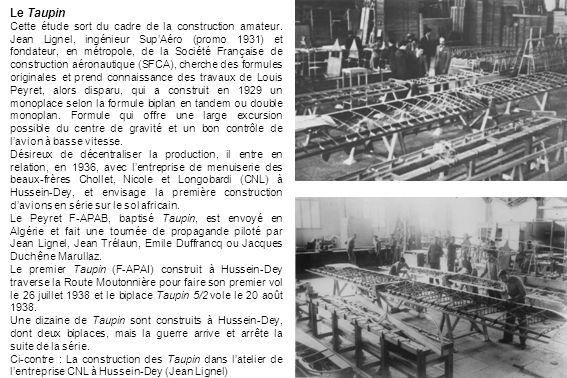 Le Taupin Cette étude sort du cadre de la construction amateur. Jean Lignel, ingénieur SupAéro (promo 1931) et fondateur, en métropole, de la Société