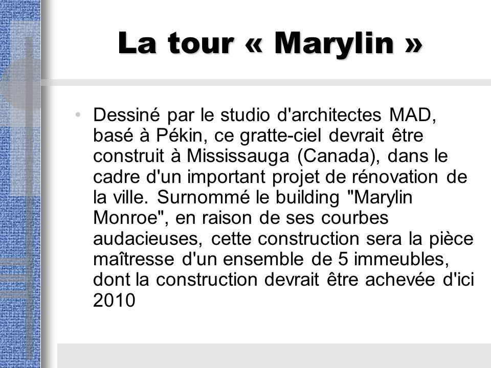 La tour « Marylin » Dessiné par le studio d architectes MAD, basé à Pékin, ce gratte-ciel devrait être construit à Mississauga (Canada), dans le cadre d un important projet de rénovation de la ville.
