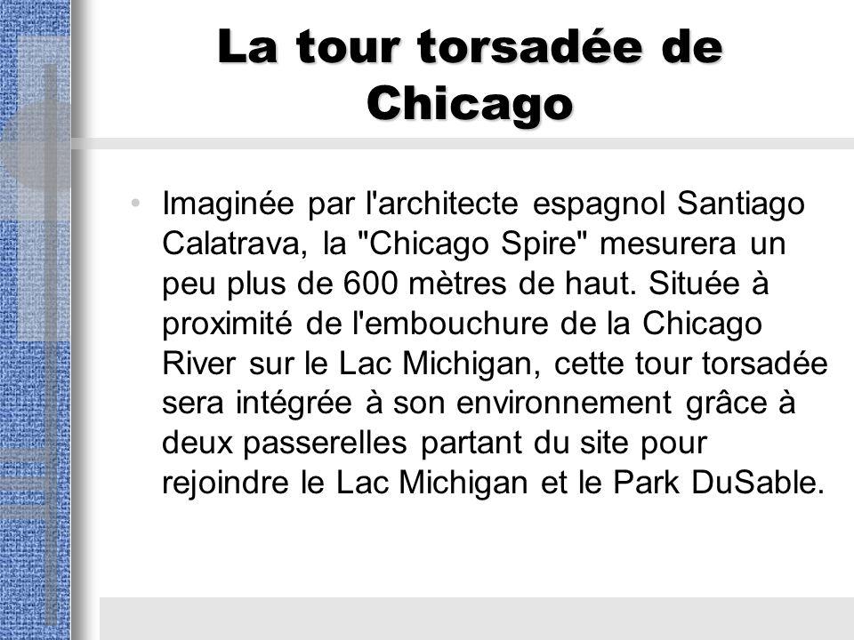 La tour torsadée de Chicago Imaginée par l architecte espagnol Santiago Calatrava, la Chicago Spire mesurera un peu plus de 600 mètres de haut.