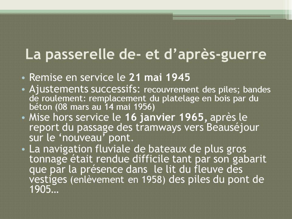 La passerelle de- et daprès-guerre Remise en service le 21 mai 1945 Ajustements successifs: recouvrement des piles; bandes de roulement: remplacement