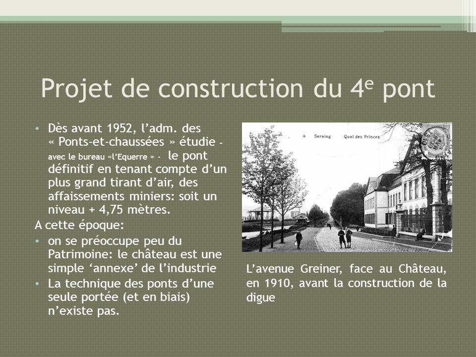 Projet de construction du 4 e pont Dès avant 1952, ladm. des « Ponts-et-chaussées » étudie – avec le bureau «lEquerre » - le pont définitif en tenant