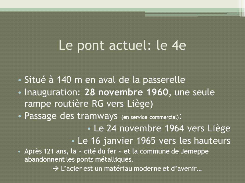Le pont actuel: le 4e Situé à 140 m en aval de la passerelle Inauguration: 28 novembre 1960, une seule rampe routière RG vers Liège) Passage des tramw