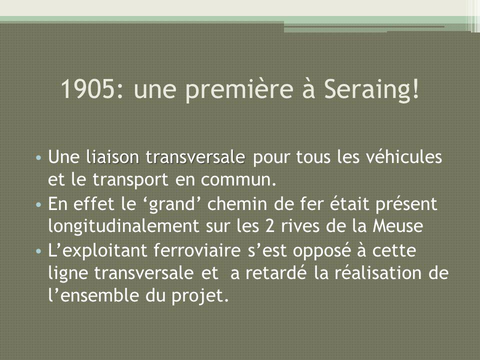 1905: une première à Seraing! liaison transversale Une liaison transversale pour tous les véhicules et le transport en commun. En effet le grand chemi