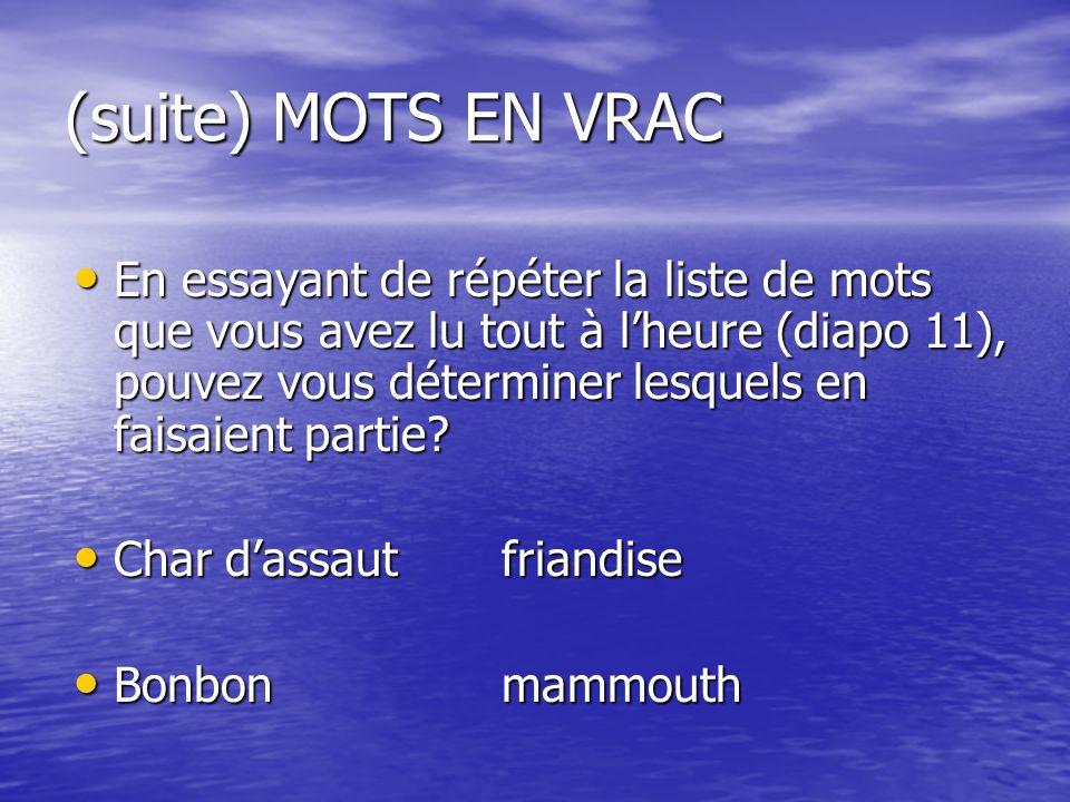 (suite) MOTS EN VRAC En essayant de répéter la liste de mots que vous avez lu tout à lheure (diapo 11), pouvez vous déterminer lesquels en faisaient partie.