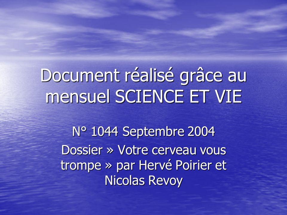 Document réalisé grâce au mensuel SCIENCE ET VIE N° 1044 Septembre 2004 Dossier » Votre cerveau vous trompe » par Hervé Poirier et Nicolas Revoy