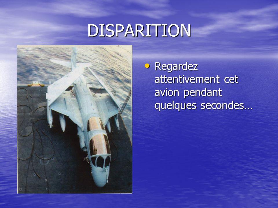 DISPARITION Regardez attentivement cet avion pendant quelques secondes… Regardez attentivement cet avion pendant quelques secondes…