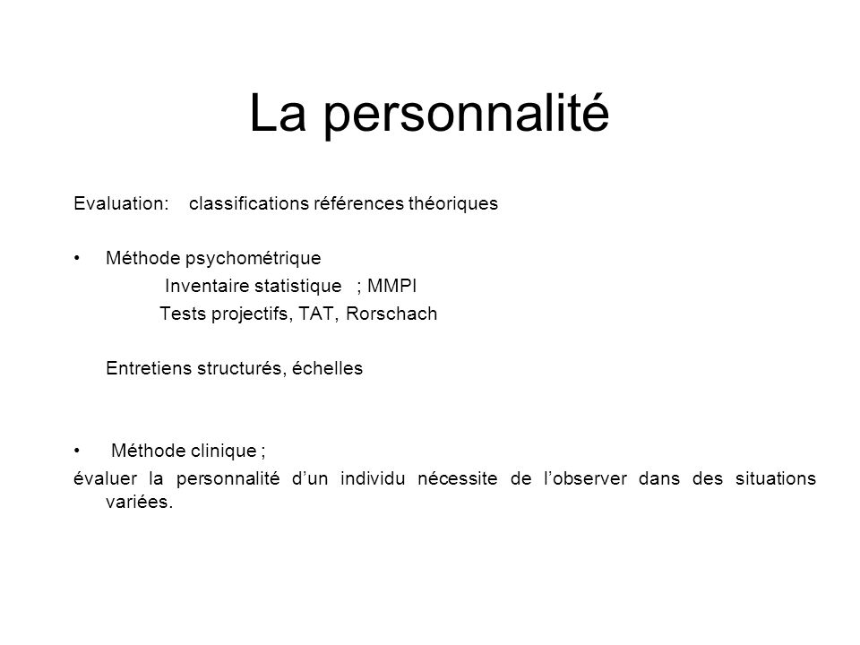 La personnalité Evaluation: classifications références théoriques Méthode psychométrique Inventaire statistique ; MMPI Tests projectifs, TAT, Rorschac