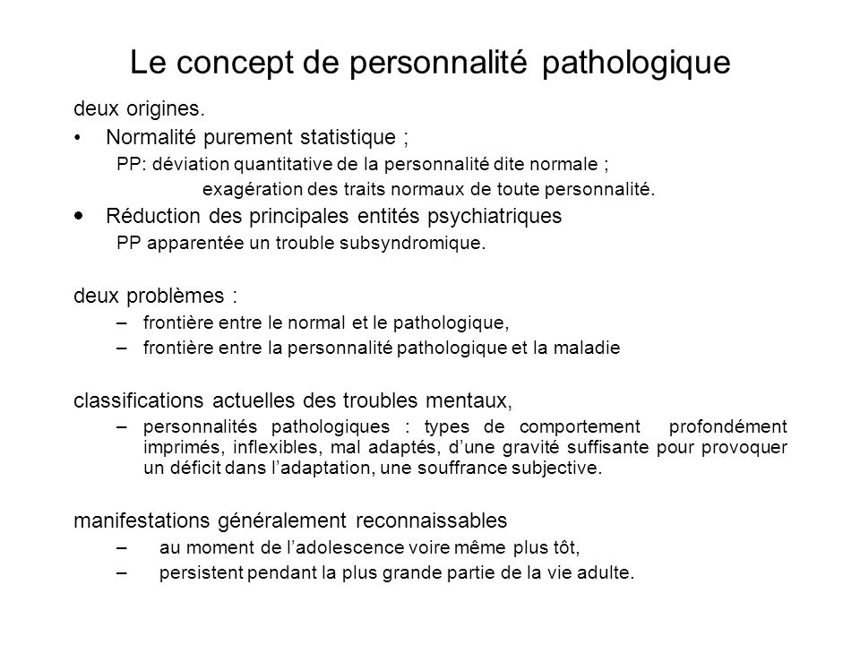 Le concept de personnalité pathologique deux origines. Normalité purement statistique ; PP: déviation quantitative de la personnalité dite normale ; e