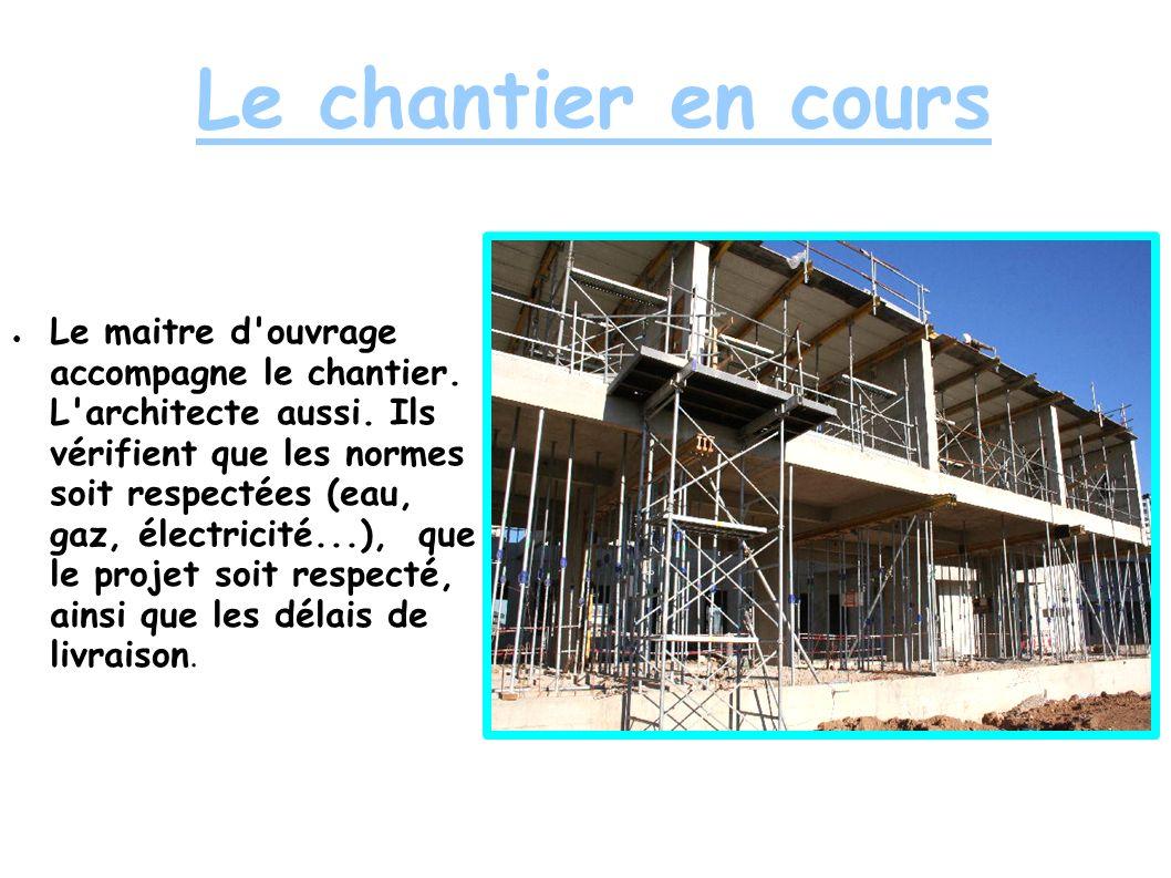 Le chantier en cours Le maitre d ouvrage accompagne le chantier.