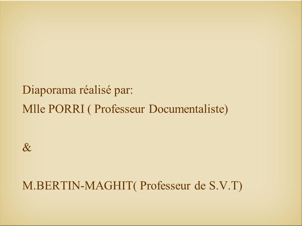 Diaporama réalisé par: Mlle PORRI ( Professeur Documentaliste) & M.BERTIN-MAGHIT( Professeur de S.V.T)