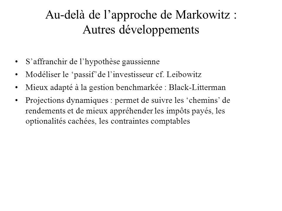 Au-delà de lapproche de Markowitz : Autres développements Saffranchir de lhypothèse gaussienne Modéliser le passifde linvestisseur cf. Leibowitz Mieux