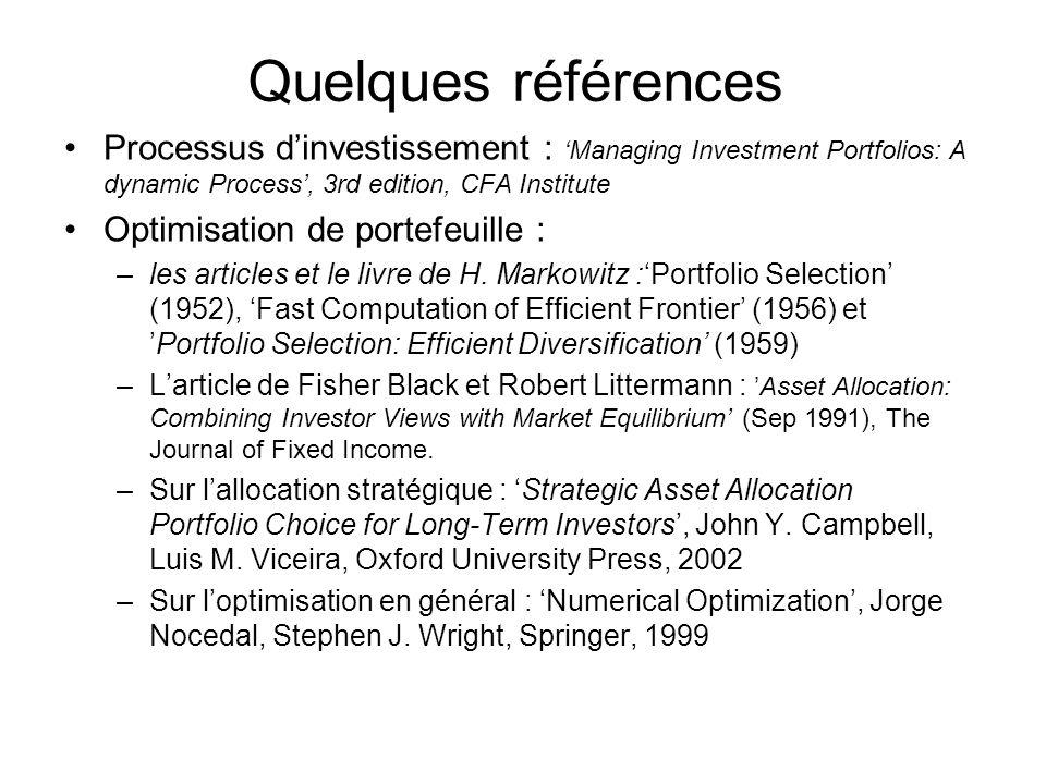 Quelques références Processus dinvestissement : Managing Investment Portfolios: A dynamic Process, 3rd edition, CFA Institute Optimisation de portefeu