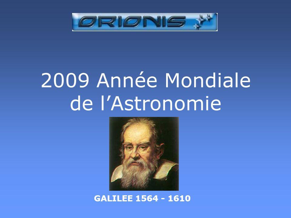 2009 Année Mondiale de lAstronomie GALILEE 1564 - 1610