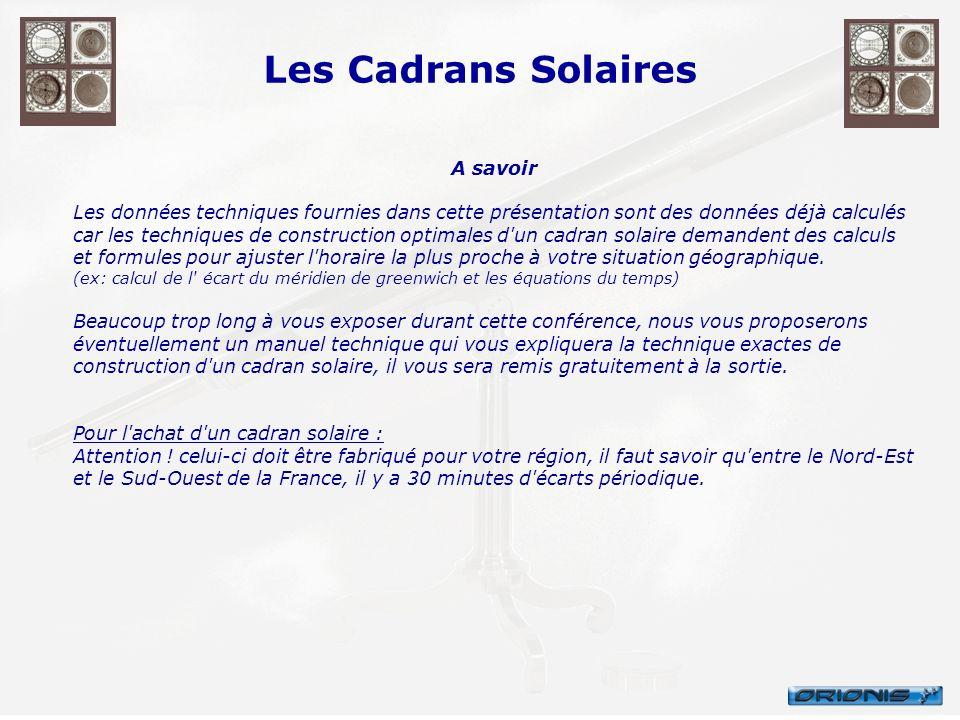 Les Cadrans Solaires A savoir Les données techniques fournies dans cette présentation sont des données déjà calculés car les techniques de constructio