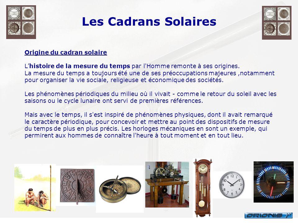 Les Cadrans Solaires Origine du cadran solaire Lhistoire de la mesure du temps par l'Homme remonte à ses origines. La mesure du temps a toujours été u