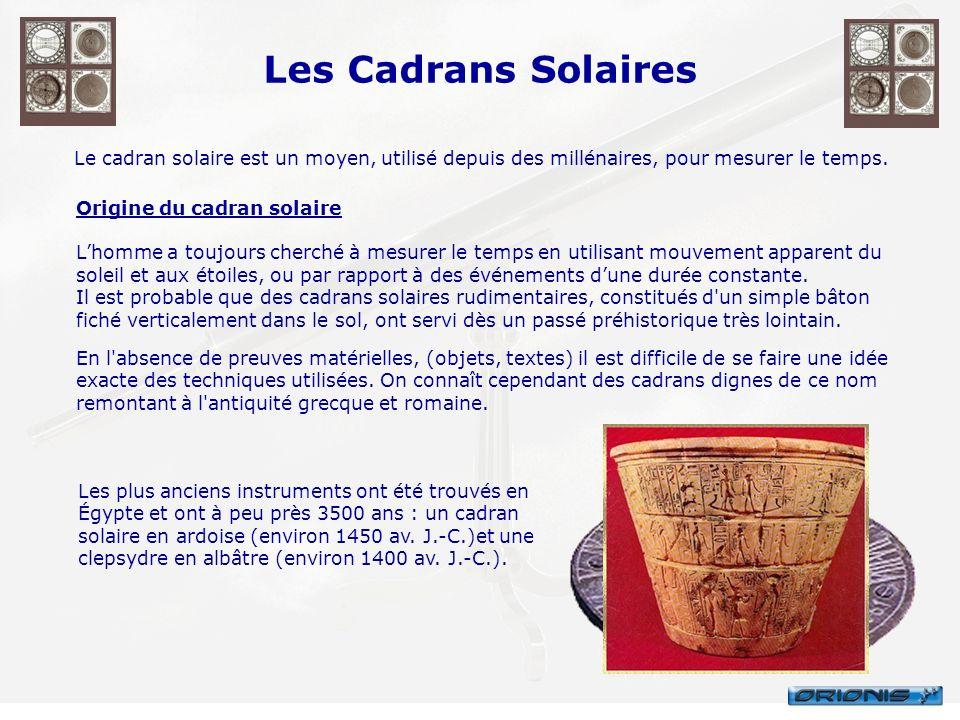 Les Cadrans Solaires Le cadran solaire est un moyen, utilisé depuis des millénaires, pour mesurer le temps. Origine du cadran solaire Lhomme a toujour