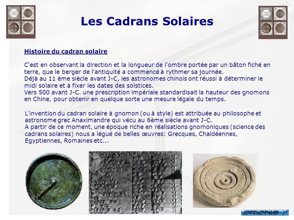 Les Cadrans Solaires Histoire du cadran solaire C'est en observant la direction et la longueur de l'ombre portée par un bâton fiché en terre, que le b